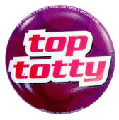 Top Totty - Slogan Button Badge